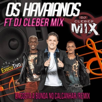 Dj Cleber Mix Ft Os Hawaianos - Encosta a Bunda no Calcanhar (Exclusive Remix)