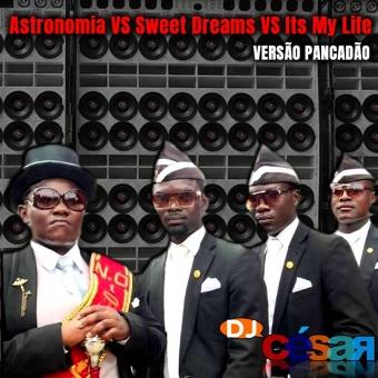 Astronomia VS Sweet Dreams VS Its My Life - PANCADÃO