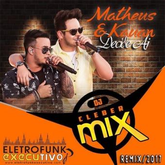 Dj Cleber Mix Ft Matheus e kauan Decide ai (Exclusive Remix)