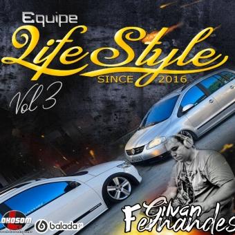 Equipe LIFE Style Vol 3 - DJ Gilvan Fernandes