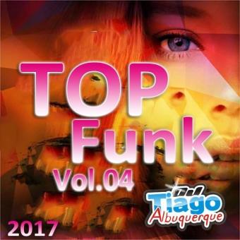 Top Funk Vol.04 - 2017 - Dj Tiago Albuquerque