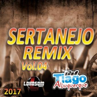 Sertanejo Remix Vol.04 - 2017 - Dj Tiago Albuquerque