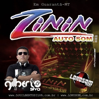 ZININ AUTO SOM - DJ GILBERTO SILVA