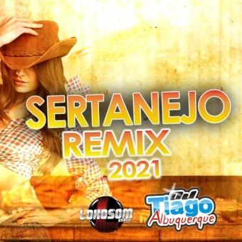 SERTANEJO REMIX 2021 - DJ TIAGO ALBUQUERQUE