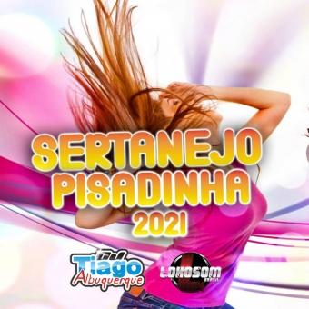 SERTANEJO PISADINHA 2021 - DJ TIAGO ALBUQUERQUE