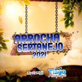 ARROCHA SERTANEJO 2021 - DJ TIAGO ALBUQUERQUE