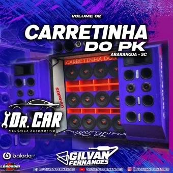 Carretinha Do PK - Volume 02 - DJ Gilvan Fernandes