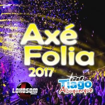 Axé Folia 2017 - Dj Tiago Albuquerque