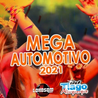 MEGA AUTOMOTIVO 2021 - DJ TIAGO ALBUQUERQUE