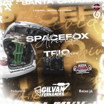 Trio Agressivo e SpaceFox Atrevida - DJ Gilvan Fernandes