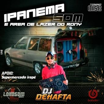 IPANEMA SOM E HAREA DE LAZER DO RONY VOL 1 DJ DEHAFTA