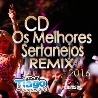 Os Melhores Sertanejos Remix 2016 - Dj Tiago Albuquerque