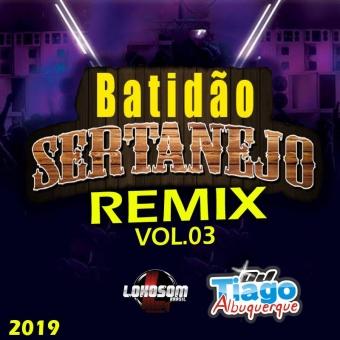 BATIDÃO SERTANEJO REMIX VOL.03 - 2019 - DJ TIAGO ALBUQUERQUE