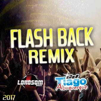 Flash Back Remix 2017 - Dj Tiago Albuquerque