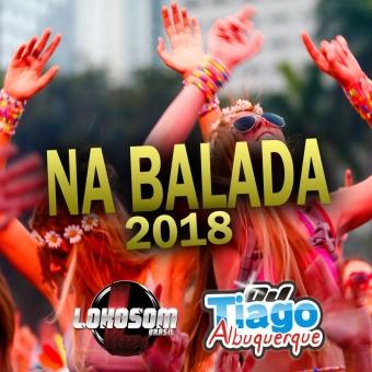 Na Balada 2018 - Dj Tiago Albuquerque