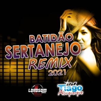 BATIDÃO SERTANEJO REMIX 2021 - DJ TIAGO ALBUQUERQUE