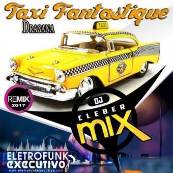 Dj Cleber Mix Ft Dragana - Taxi Fantastique (Remix 2017)