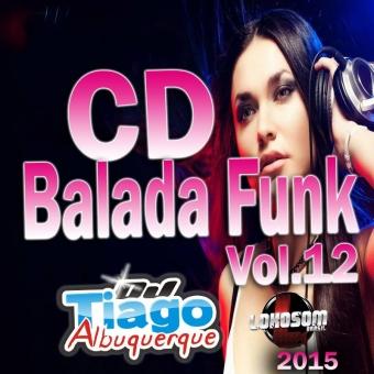 Balada Funk Vol.12 - 2015 - Dj Tiago Albuquerque