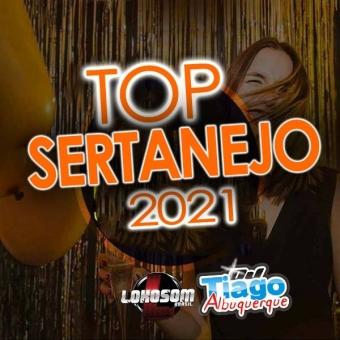TOP SERTANEJO 2021 - DJ TIAGO ALBUQUERQUE