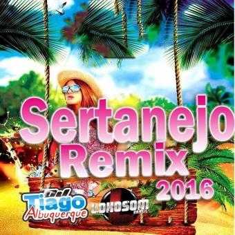 Sertanejo Remix - 2016 - Dj Tiago Albuquerque