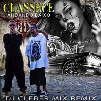Dj Cleber Mix Ft Classece - Andando Baixo (SINGLE)