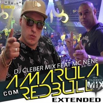 Dj Cleber Mix Ft Mc Nenê - Amarula com Red Bull (Exclusive Remix)