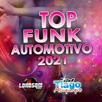 TOP FUNK AUTOMOTIVO 2021 - DJ TIAGO ALBUQUERQUE