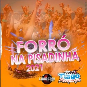 FORRÓ NA PISADINHA 2021 - DJ TIAGO ALBUQUERQUE