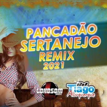 PANCADÃO SERTANEJO REMIX 2021 - DJ TIAGO ALBUQUERQUE