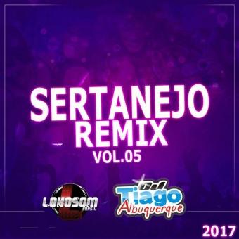CD Sertanejo Remix Vol.05 - 2017 - Dj Tiago Albuquerque